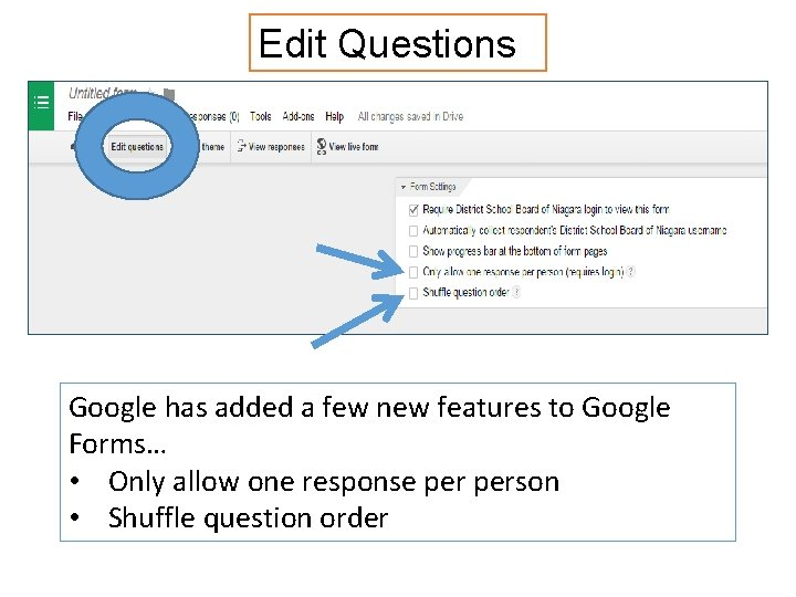 Edit Questions Google has added a few new features to Google Forms… • Only