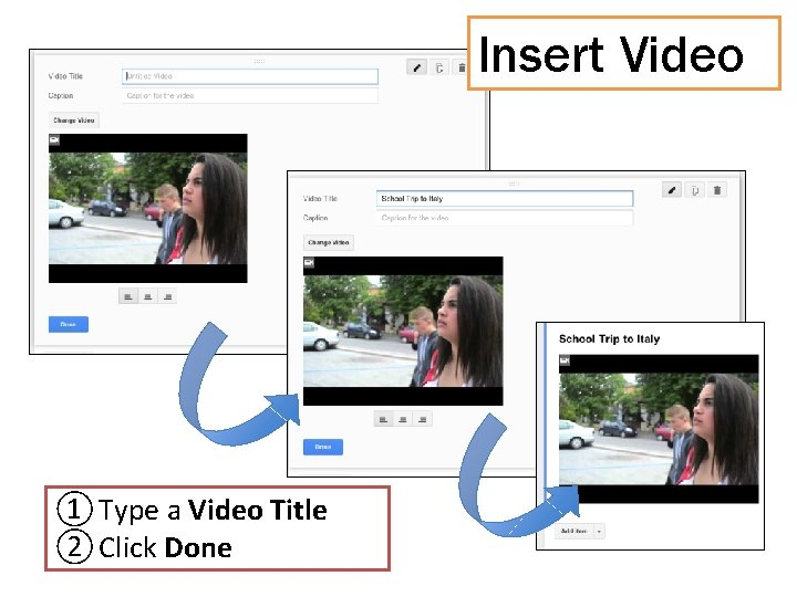 Insert Video ① Type a Video Title ② Click Done