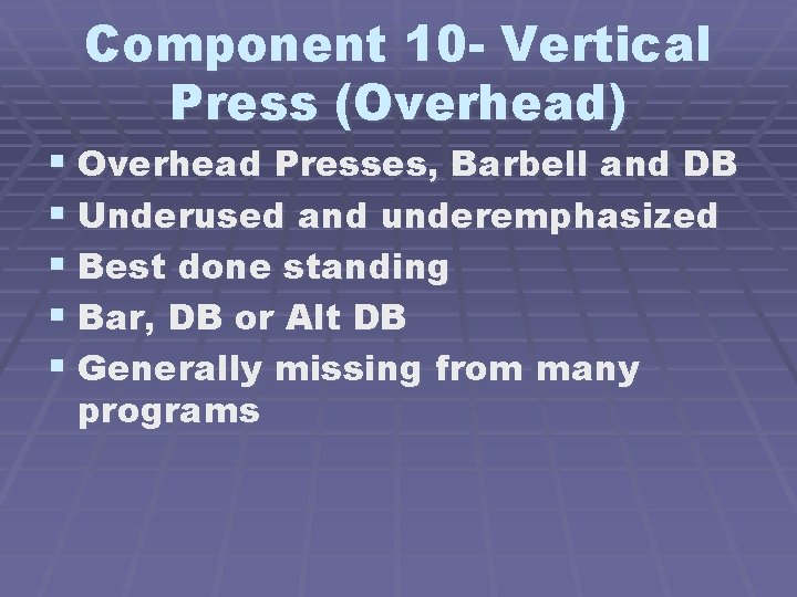 Component 10 - Vertical Press (Overhead) § Overhead Presses, Barbell and DB § Underused