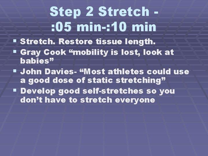 Step 2 Stretch : 05 min-: 10 min § Stretch. Restore tissue length. §
