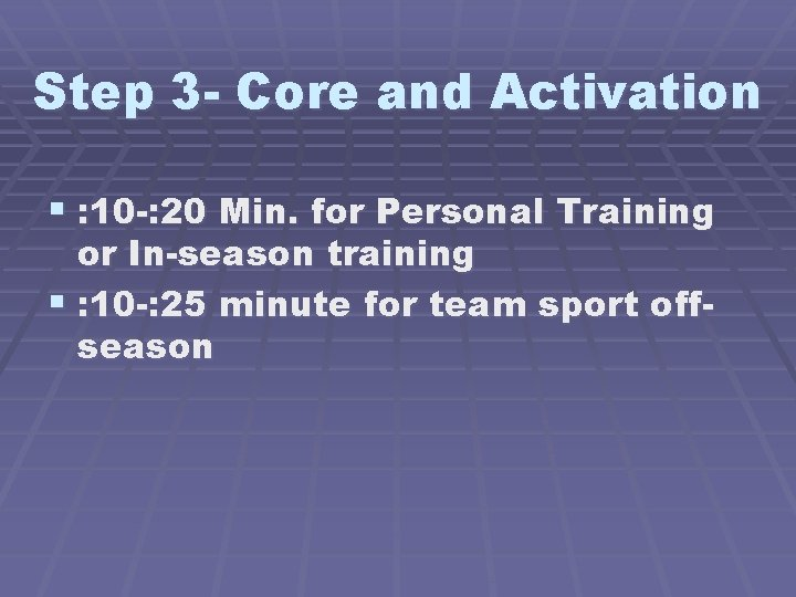 Step 3 - Core and Activation § : 10 -: 20 Min. for Personal
