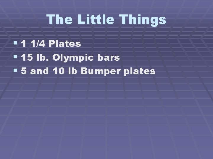 The Little Things § 1 1/4 Plates § 15 lb. Olympic bars § 5