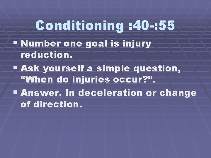 Conditioning : 40 -: 55 § Number one goal is injury reduction. § Ask