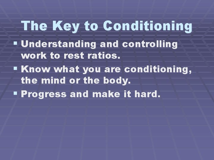 The Key to Conditioning § Understanding and controlling work to rest ratios. § Know