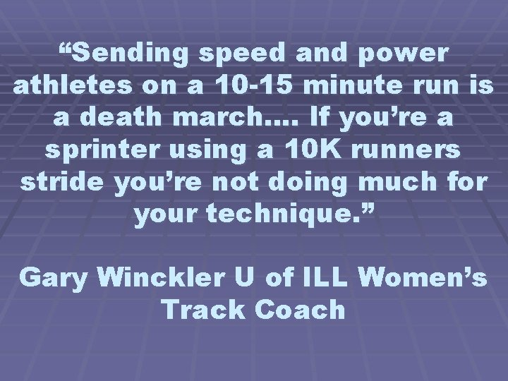 """""""Sending speed and power athletes on a 10 -15 minute run is a death"""