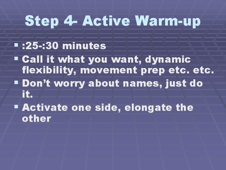 Step 4 - Active Warm-up § : 25 -: 30 minutes § Call it
