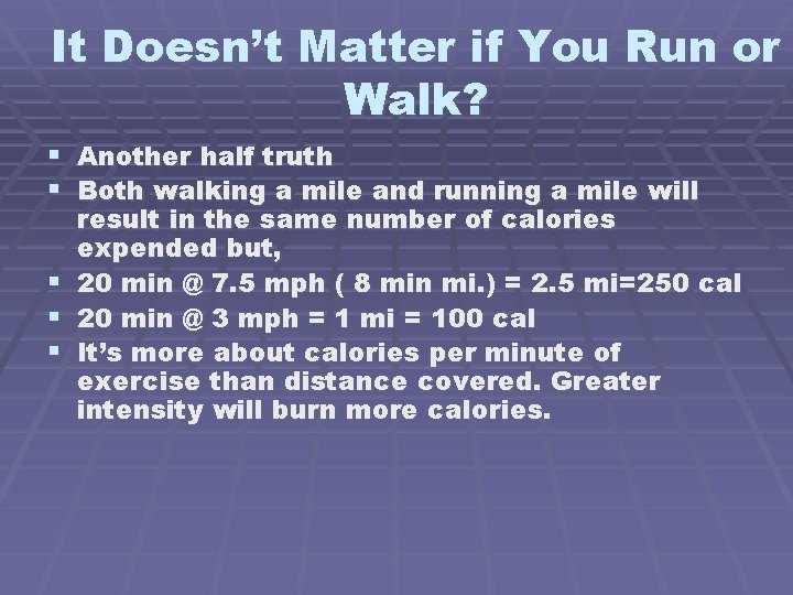 It Doesn't Matter if You Run or Walk? § Another half truth § Both