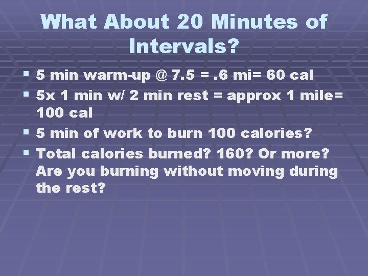 What About 20 Minutes of Intervals? § 5 min warm-up @ 7. 5 =.