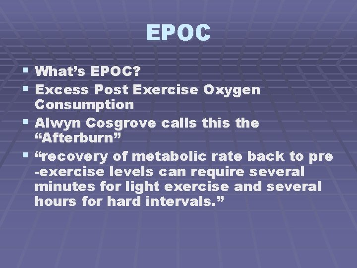 EPOC § What's EPOC? § Excess Post Exercise Oxygen Consumption § Alwyn Cosgrove calls