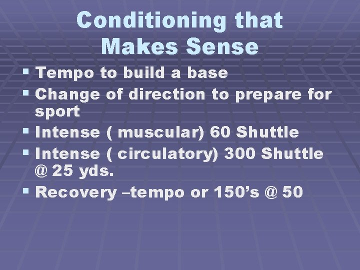 Conditioning that Makes Sense § Tempo to build a base § Change of direction