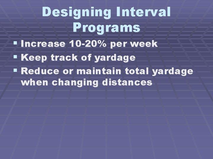 Designing Interval Programs § Increase 10 -20% per week § Keep track of yardage