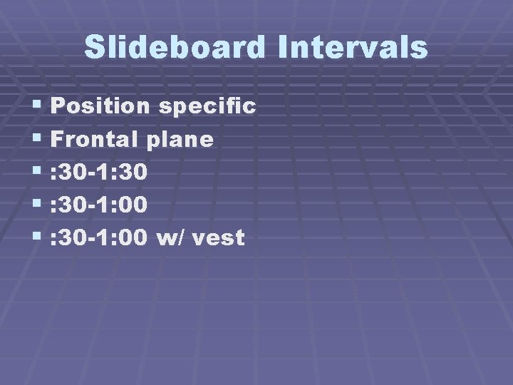 Slideboard Intervals § Position specific § Frontal plane § : 30 -1: 30 §