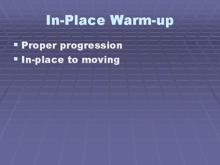 In-Place Warm-up § Proper progression § In-place to moving