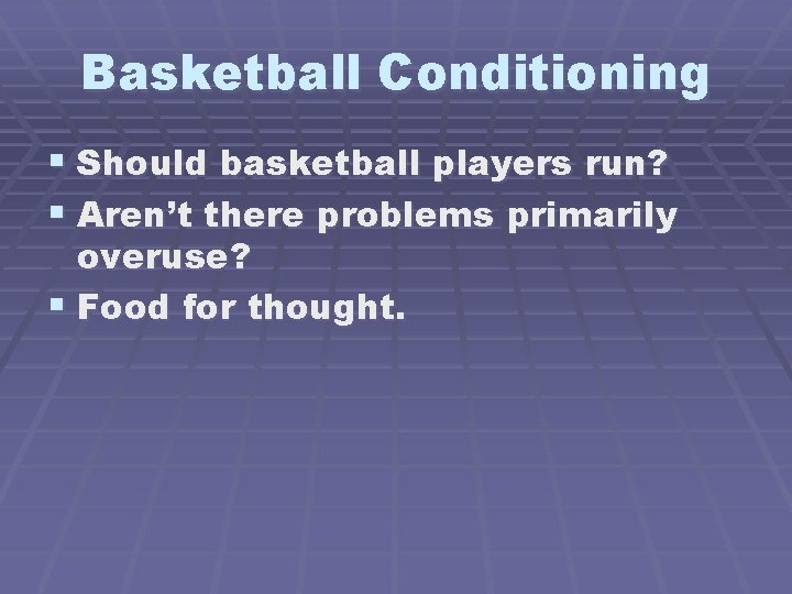 Basketball Conditioning § Should basketball players run? § Aren't there problems primarily overuse? §