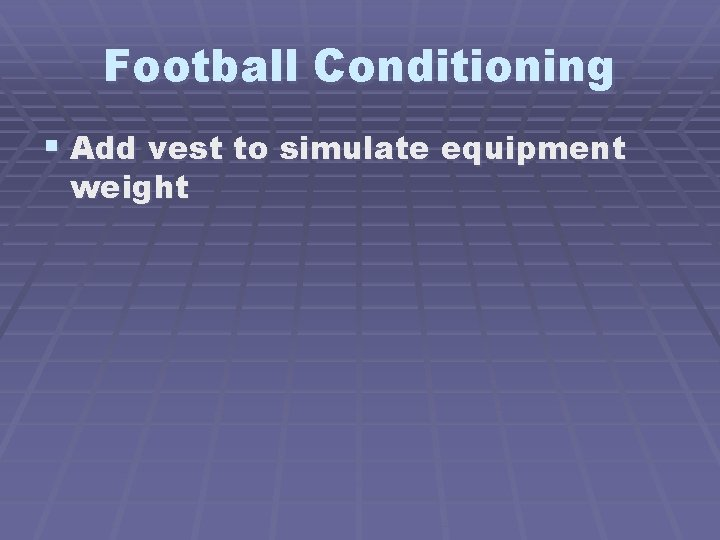 Football Conditioning § Add vest to simulate equipment weight