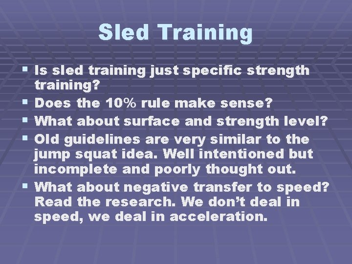 Sled Training § Is sled training just specific strength § § training? Does the