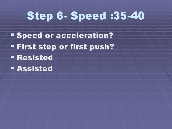 Step 6 - Speed : 35 -40 § Speed or acceleration? § First step
