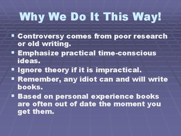 Why We Do It This Way! § Controversy comes from poor research § §