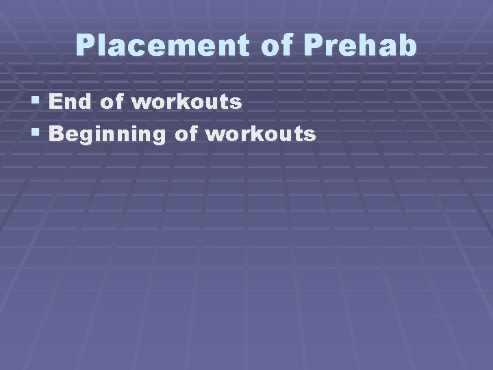Placement of Prehab § End of workouts § Beginning of workouts