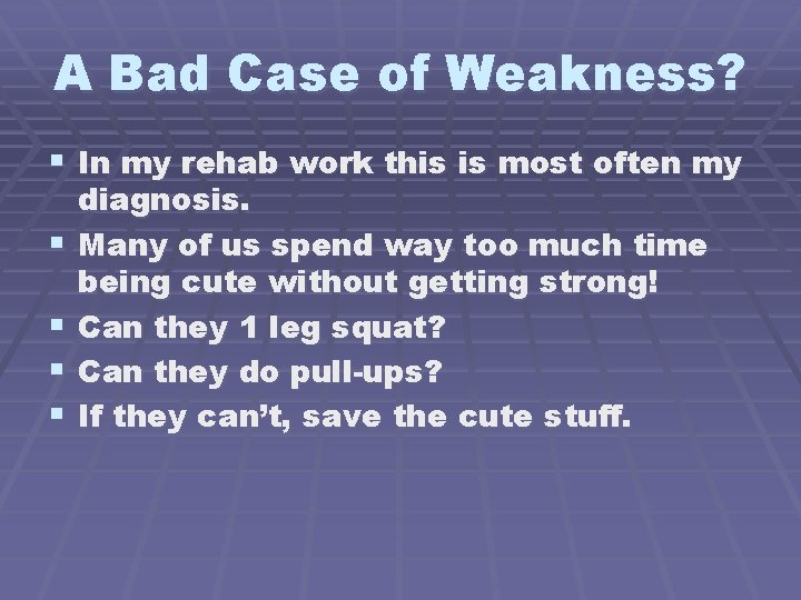 A Bad Case of Weakness? § In my rehab work this is most often