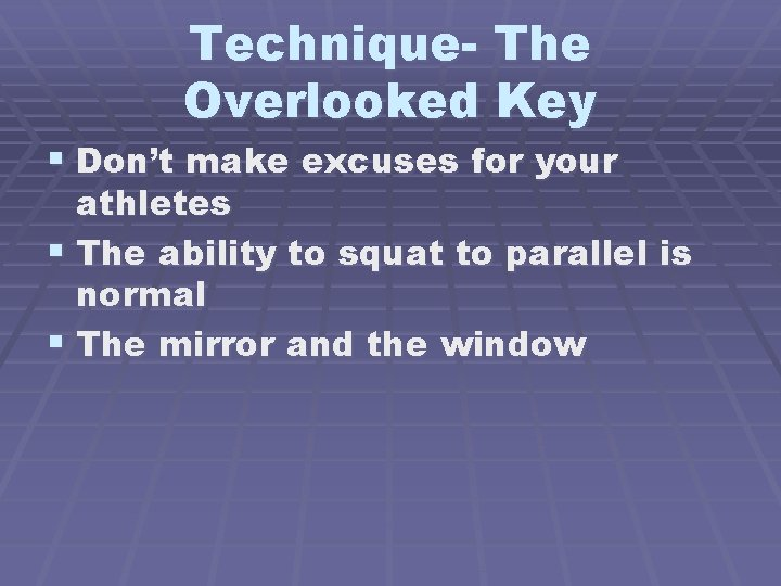 Technique- The Overlooked Key § Don't make excuses for your athletes § The ability