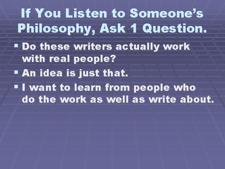 If You Listen to Someone's Philosophy, Ask 1 Question. § Do these writers actually