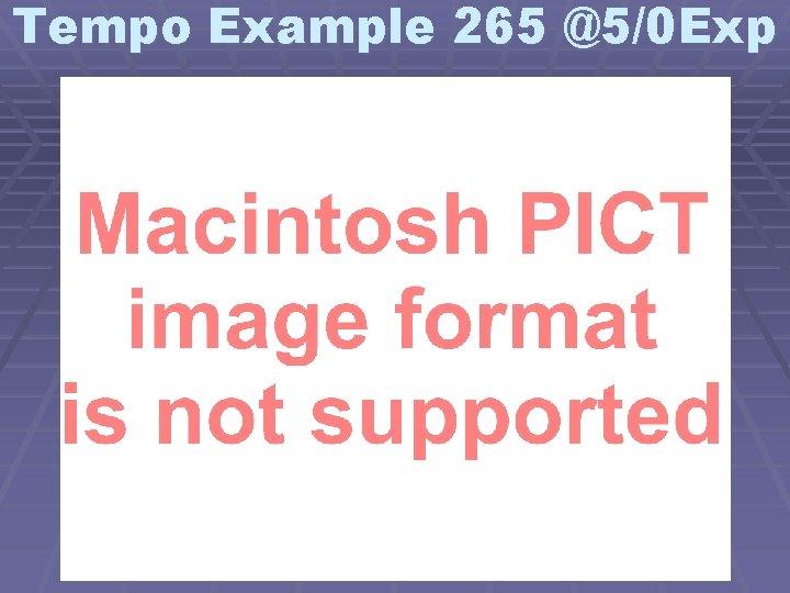 Tempo Example 265 @5/0 Exp