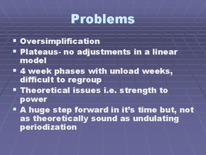 Problems § Oversimplification § Plateaus- no adjustments in a linear § § § model