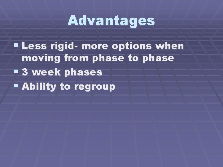 Advantages § Less rigid- more options when moving from phase to phase § 3