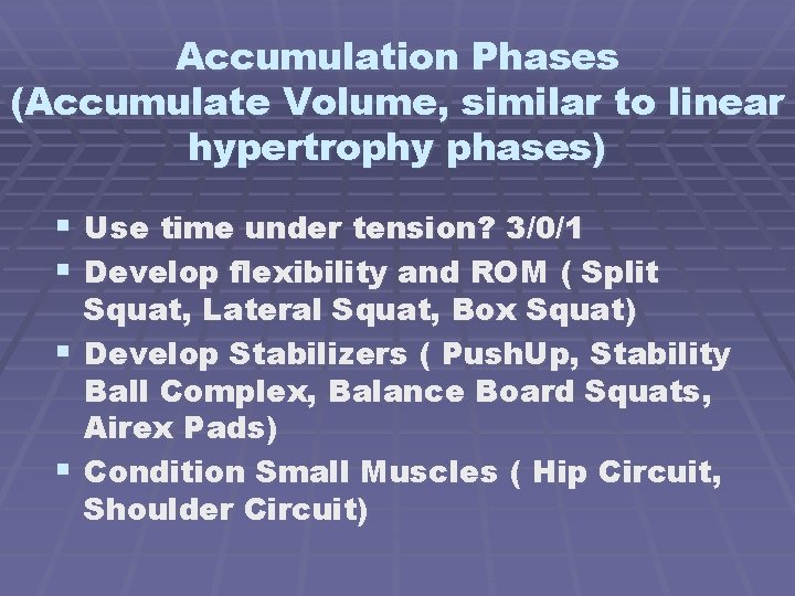 Accumulation Phases (Accumulate Volume, similar to linear hypertrophy phases) § Use time under tension?