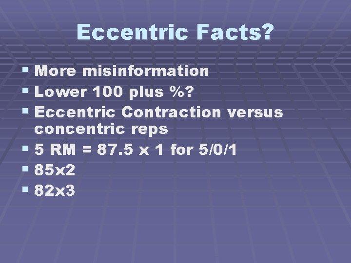 Eccentric Facts? § More misinformation § Lower 100 plus %? § Eccentric Contraction versus