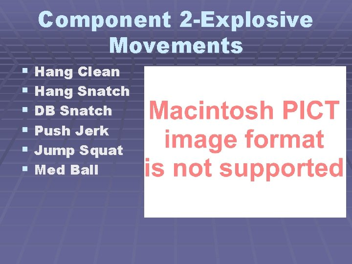 Component 2 -Explosive Movements § § § Hang Clean Hang Snatch DB Snatch Push