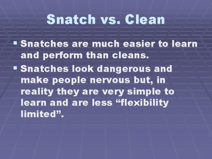 Snatch vs. Clean § Snatches are much easier to learn and perform than cleans.