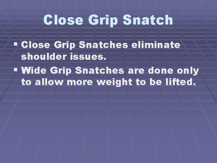 Close Grip Snatch § Close Grip Snatches eliminate shoulder issues. § Wide Grip Snatches