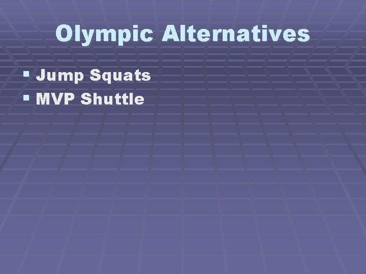 Olympic Alternatives § Jump Squats § MVP Shuttle