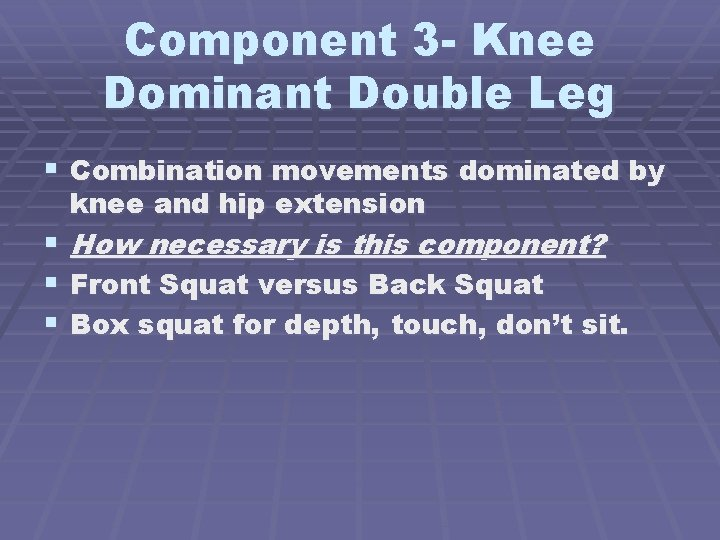 Component 3 - Knee Dominant Double Leg § Combination movements dominated by knee and