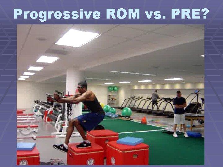 Progressive ROM vs. PRE?