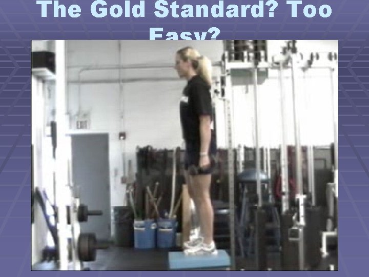The Gold Standard? Too Easy?