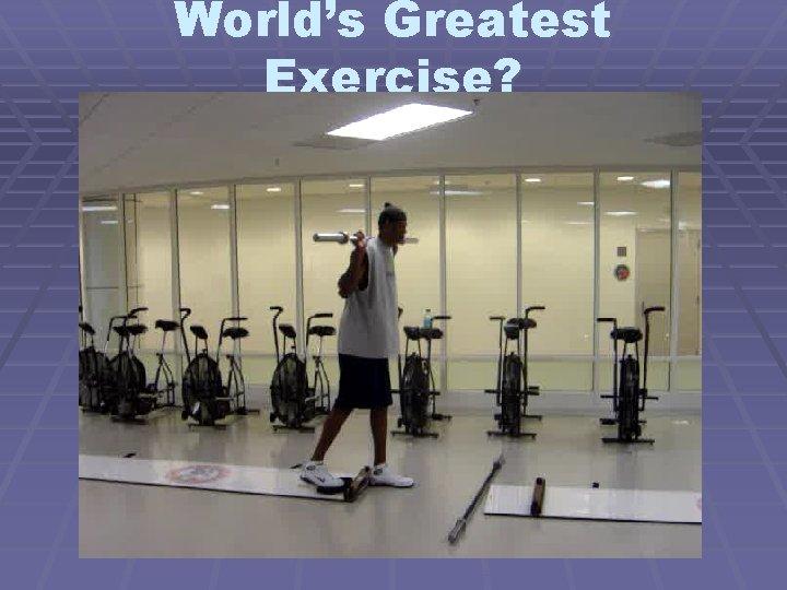 World's Greatest Exercise?
