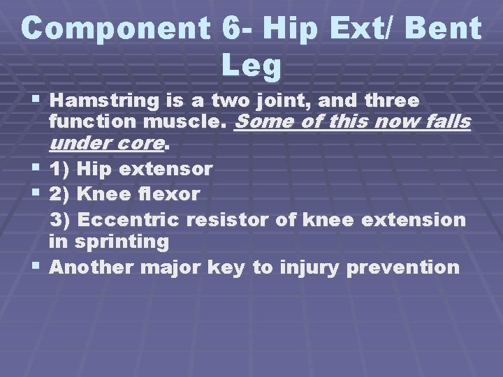 Component 6 - Hip Ext/ Bent Leg § Hamstring is a two joint, and