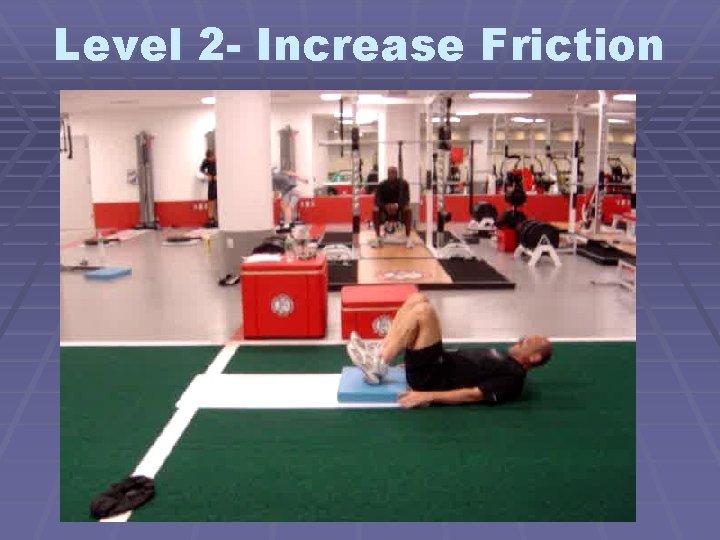 Level 2 - Increase Friction