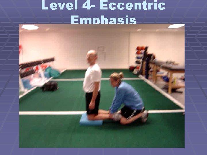 Level 4 - Eccentric Emphasis