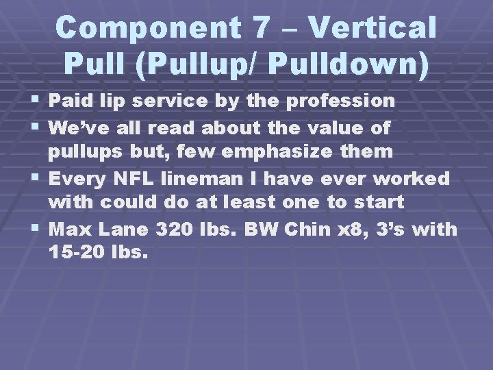 Component 7 – Vertical Pull (Pullup/ Pulldown) § Paid lip service by the profession