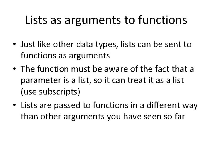 Lists as arguments to functions • Just like other data types, lists can be