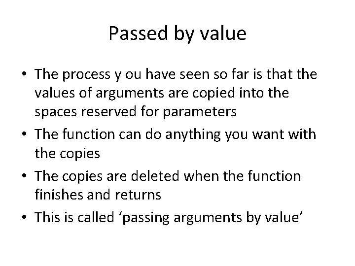 Passed by value • The process y ou have seen so far is that