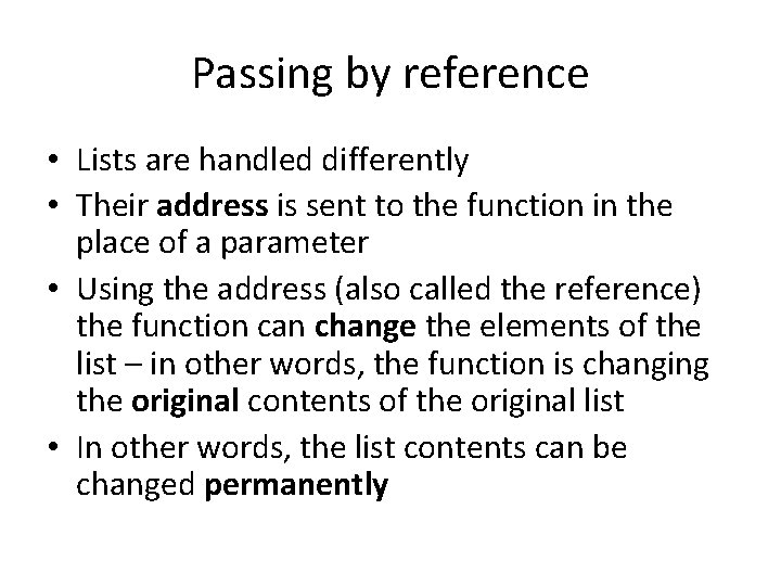Passing by reference • Lists are handled differently • Their address is sent to