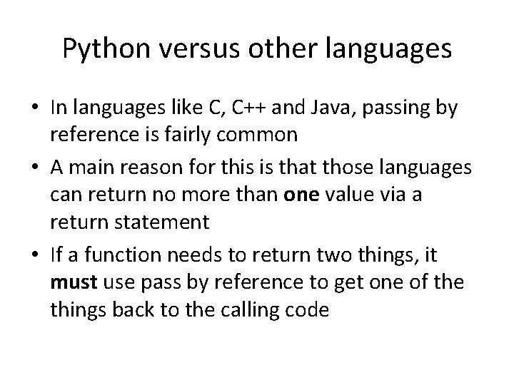 Python versus other languages • In languages like C, C++ and Java, passing by