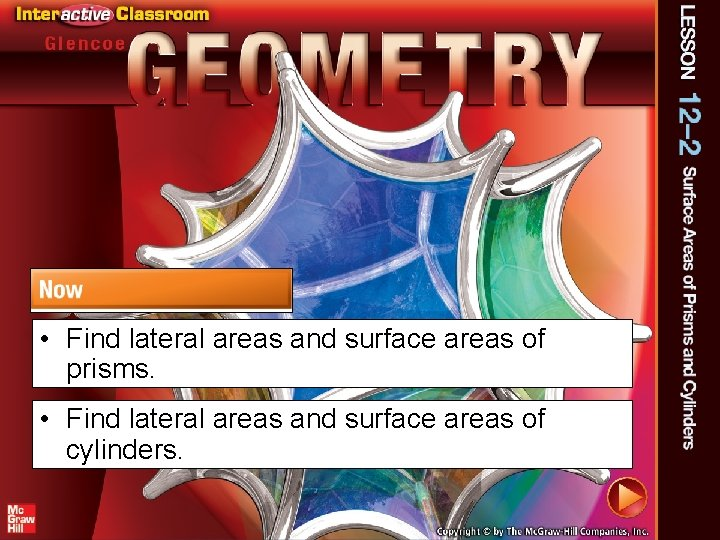 • Find lateral areas and surface areas of prisms. • Find lateral areas