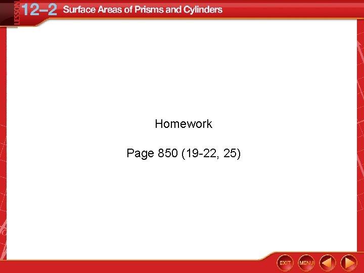 Homework Page 850 (19 -22, 25)