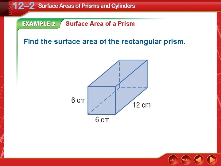Surface Area of a Prism Find the surface area of the rectangular prism.